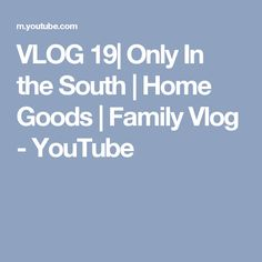VLOG 19| Only In the South | Home Goods | Family Vlog - YouTube