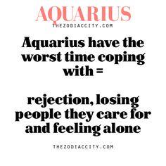 Aquarius have the worst time coping with = rejection, losing people they care for and feeling alone - Horoscope Quotes Aquarius Traits, Aquarius Love, Capricorn Quotes, Aquarius Horoscope, Capricorn Facts, Aquarius Woman, Age Of Aquarius, Zodiac Signs Aquarius, Zodiac Facts