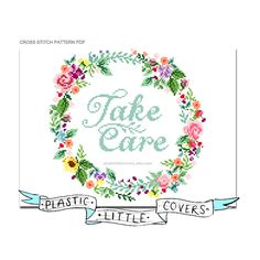 Take care  This pretty floral cross stitch pattern is either a very sweet message to display or an ominous open ended threat to those who