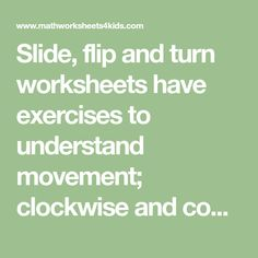 Slide, flip and turn worksheets have exercises to understand movement; clockwise and counterclockwise turns; and vertical and horizontal flips. 3rd Grade Math, Grade 3, Arithmetic, Flipping, Worksheets, Exercises, Exercise Routines, Excercise, Literacy Centers