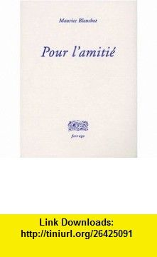 Pour lamitié (French Edition) (9782844900517) Maurice Blanchot , ISBN-10: 2844900518  , ISBN-13: 978-2844900517 ,  , tutorials , pdf , ebook , torrent , downloads , rapidshare , filesonic , hotfile , megaupload , fileserve