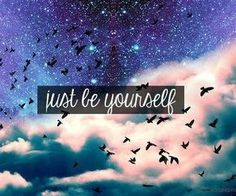 That's all you have to do. Be yourself because you're beautiful <3