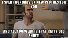 GTA V Trevor, this is exactly how I feel!!