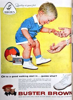 Buster Brown, a baby's first walking shoe. The stiff hard-soled shoes kept him from tipping over. Retro Advertising, Retro Ads, Vintage Advertisements, Vintage Ads, Vintage Posters, Advertising Signs, Vintage Magazines, Vintage Items, My Childhood Memories