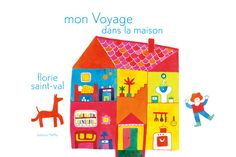 MON VOYAGE DANS LA MAISON, Florie Saint-Val, éditions MeMo 2011 / Voyage au coeur des objets du quotidien de la maison.