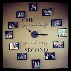 "DIY photo clock.. add saying ""Time spent with family is worth every second. & add 12 photos around it to resemble a clock."