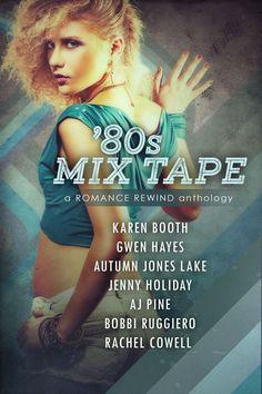Karen Booth, Gwen Hayes, Autumn Jones Lake, Jenny Holiday, A.J. Pine, Bobbi Ruggiero, Rachel Cowell - '80s Mix Tape