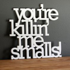 You are killing me smalls acrylic sign - wall decoration for vintage or modern decor