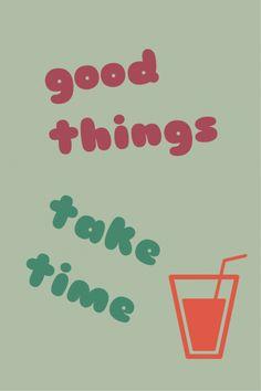 Good things take time.