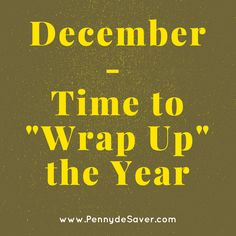 Financially Wrapping Up the Year. It's the time for financially wrapping up the year and start planning for the coming year. Take a look at a few things you may want to do before year end.