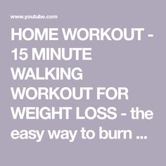 HOME WORKOUT - 15 MINUTE WALKING WORKOUT FOR WEIGHT LOSS  - the easy way to burn calories at home - YouTube