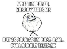 Nobody texts me. Except when my BFF Emma texts me, I'm never busy:) Funny Quotes, Funny Memes, Hilarious, Nurse Quotes, Humor Quotes, When Im Bored, Rage Comics, Have A Laugh, Describe Me