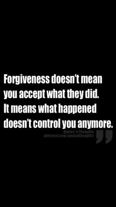 """Forgiveness doesn't mean you accept what they did. It means what happened doesn't control you anymore."""
