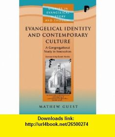 Evangelical Identity and Contemporary Culture A Congregational Study in Innovation (Studies in Evangelical History and Thought) (9781842274408) Mathew Guest, David Martin , ISBN-10: 1842274406  , ISBN-13: 978-1842274408 ,  , tutorials , pdf , ebook , torrent , downloads , rapidshare , filesonic , hotfile , megaupload , fileserve
