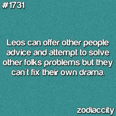 Leo | So freaking true. I always help others, but when it comes to myself I'm dumb and don't know what to do. I mean I can give myself advice, but I can't listen to it.