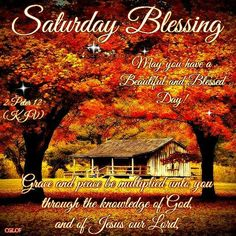 """SATURDAY BLESSING: 2 Peter 1:2 (1611 KJV !!!!) """" Grace and peace be multiplied unto you through the knowledge of God, and of Jesus our Lord,"""""""