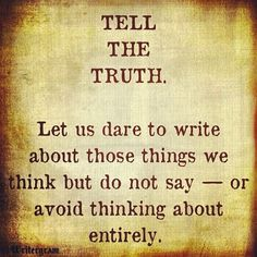 """""""Tell the truth. Let us dare to write about those things we think but do not say — or avoid thinking about entirely."""" #writingtips"""