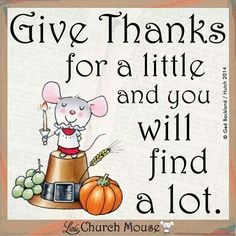 Give Thanks for a little and you will find a lot...Little Church Mouse