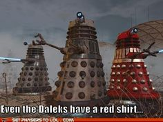 Even the daleks have a red shirt. Exterminate him first