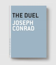 "The Duel (Conrad)    ""HAVEN'T YOU HEARD OF THE DUEL GOING ON EVER SINCE 1801?"""