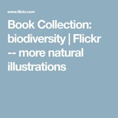 Book Collection: biodiversity | Flickr -- more natural illustrations
