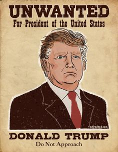 Donald Trump is Unwanted: An Editorial Poster by edfredned