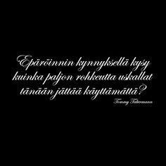 Tommy Tabermann t-paita. Loistava teksti, loistava mies. Finnish Words, Soul On Fire, Human Soul, Enjoy Your Life, Life Inspiration, Beautiful Words, Quotes To Live By, Leadership, Mindfulness