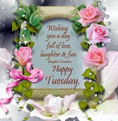 Wishing You A Tuesday Full Of Love And Laughter