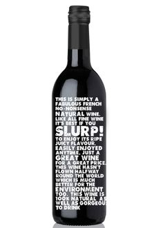 slurp wijn | this is a simply a fabulous french no-nonsense wine. like all fine wine it's best if you SLURP! to enjoy its ripe juicy flavour. easily enjoyed anytime. just a great wine for a great price. this ine hasn't flown half way round the world wich is much better for the environment too. this wine is 100% nataural as well as gorgeous to drink
