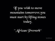 african proverb - If you wish to move mountains Wise Quotes, Quotable Quotes, Great Quotes, Words Quotes, Wise Words, Quotes To Live By, Motivational Quotes, Inspirational Quotes, Sayings