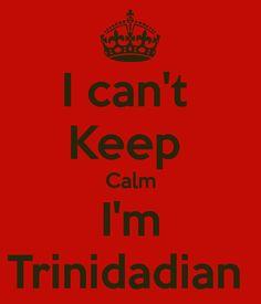I can't Keep Calm I'm Trinidadian
