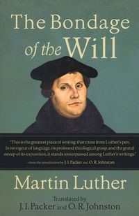 The Bondage of the Will: Martin Luther - Book - Theology, Basic Reformed Theology, Sovereignty, Salvation   Ligonier Ministries Store