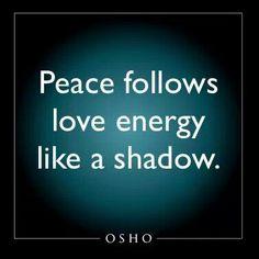 """Peace follows love energy like a shadow."" ~ Osho   #love #energy #peace"
