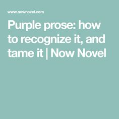 Purple prose: how to recognize it, and tame it | Now Novel