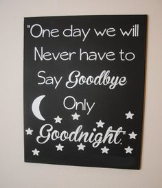 One day we will Never have to say Goodbye Only Goodnight - custom canvas quote wall art sign