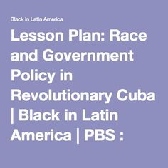 Lesson Plan: Race and Government Policy in Revolutionary Cuba | Black in Latin America | PBS : Black in Latin America