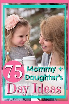 75 Mommy Daughter Day Ideas!