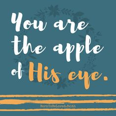"""YOU are the apple of His eye. Yes, you are! Affirm """"I am the apple of His eye."""" all through the day and see how your heart feels... Have a joy-filled day ahead + good morning!! #BornToBeLoved #faith #loveJesus #Jesusstrong #iamsograteful #iamsoloved #thankYou #joy"""