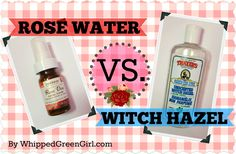 Rose Water VS Witch Hazel - what is best for your skin! By WhippedGreenGirl.com #witchhazel #roswater #skincare