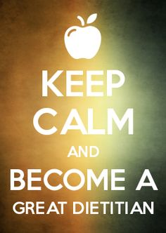 KEEP CALM AND BECOME A GREAT DIETITIAN