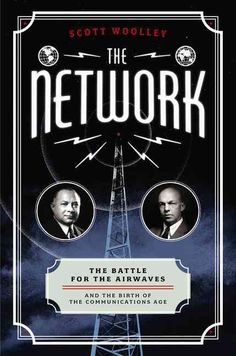 Buy The Network: The Battle for the Airwaves and the Birth of the Communications Age by Scott Woolley and Read this Book on Kobo's Free Apps. Discover Kobo's Vast Collection of Ebooks and Audiobooks Today - Over 4 Million Titles! Jack Welch, That One Friend, Reading Lists, Memoirs, Free Ebooks, Reading Online, New Books, Battle, This Book