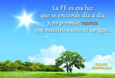 La FE es esa luz que se enciende cada día y no permite nunca que nuestro sueño se apague