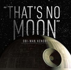 """""""That's No Moon"""""""