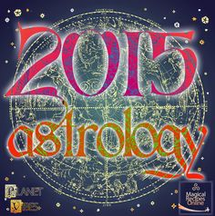 <b>Planet Vibes: The Horoscope of 2015</b>, Astrological Analysis for every sign: Aries, Taurus, Gemini, Cancer, Leo and Virgo - Magical Recipes Online