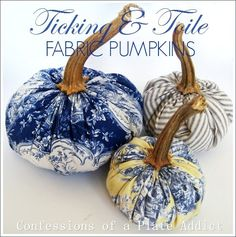 French Country Ticking and Toile Fabric Pumpkins   CONFESSIONS OF A PLATE ADDICT   Bloglovin'