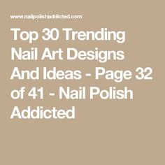 Top 30 Trending Nail Art Designs And Ideas - Page 32 of 41 - Nail Polish Addicted