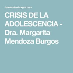 CRISIS DE LA ADOLESCENCIA - Dra. Margarita Mendoza Burgos