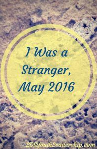 I Was a Stranger, May 2016 - LDS Youth Leadership
