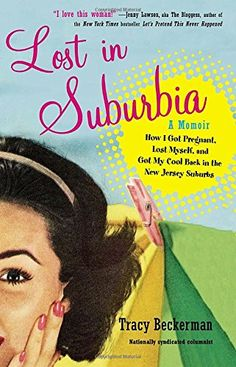 Lost in Suburbia: a Momoir: How I Got Pregnant, Lost Myself, and Got My Cool Back in the New Jersey Suburbs by Tracy Beckerman http://www.amazon.com/dp/0399159932/ref=cm_sw_r_pi_dp_c4j3wb0ZCSCG5