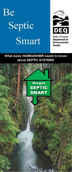 Be septic smart : what every homeowner needs to know about septic systems, by the Oregon Department of Environmental Quality, Water Quality Division